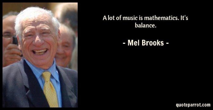 a lot of music is mathematics its balance mel brooks