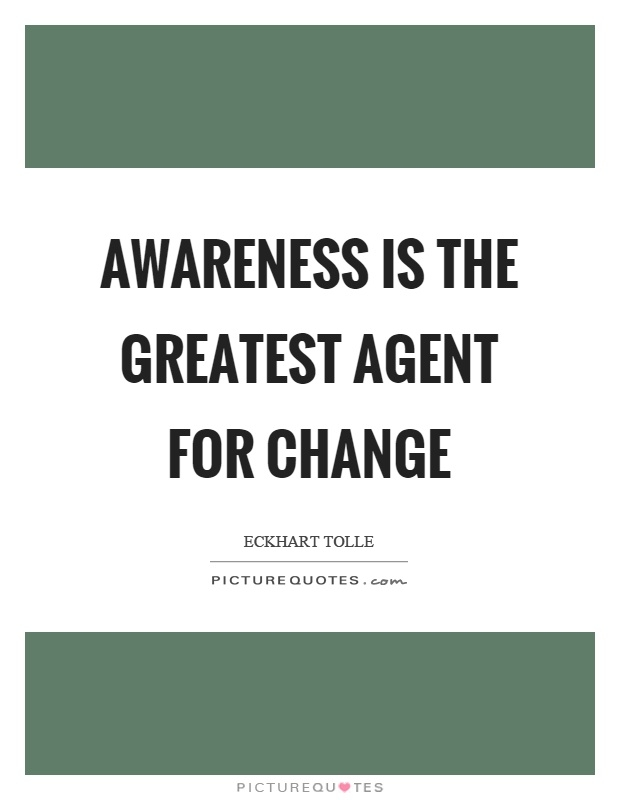 awareness is the greatest agent for change picture quotes