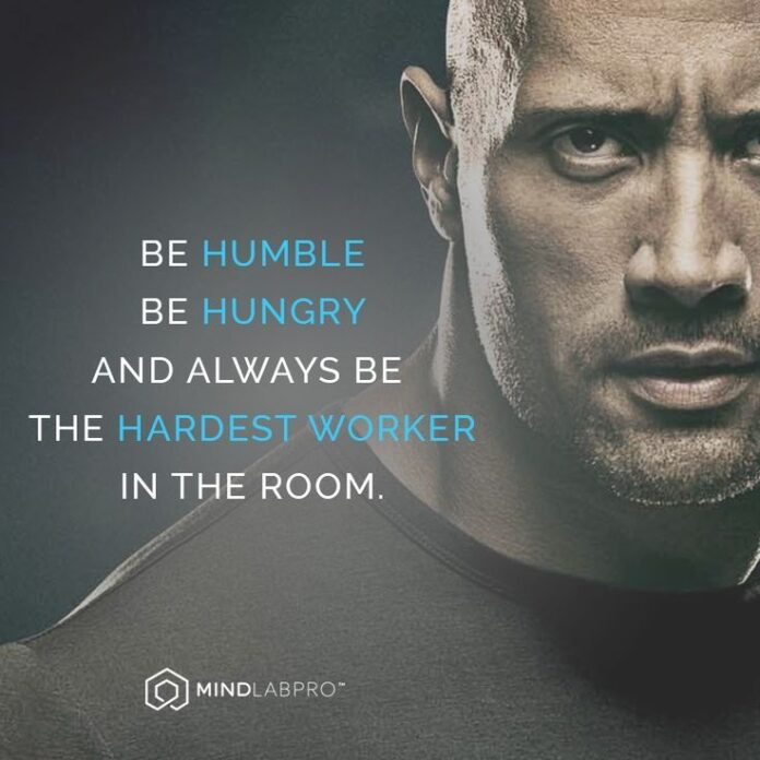be humble be hungry and always be the hardest worker in