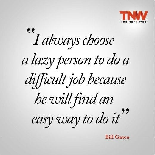 bill gates i always choose a lazy person to quote