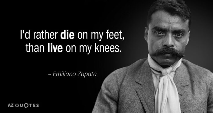 emiliano zapata quote id rather die on my feet than live