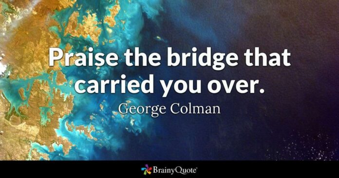 george colman praise the bridge that carried you over