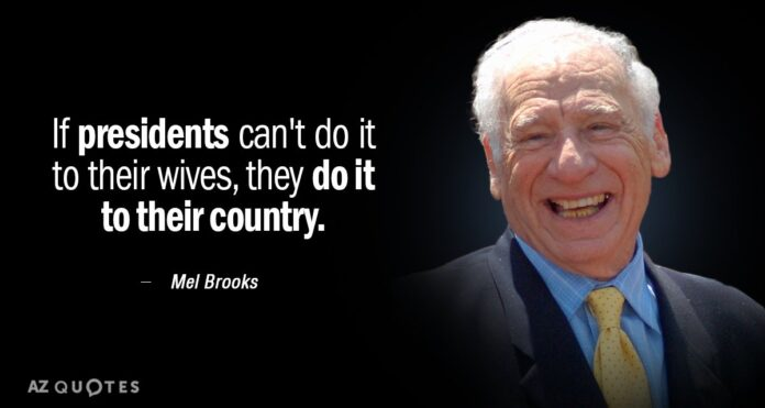 mel brooks quote if presidents cant do it to their wives
