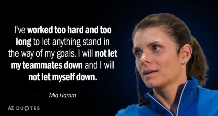 mia hamm quote ive worked too hard and too long to let