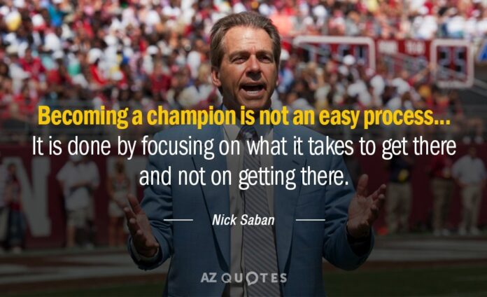 nick saban quote becoming a champion is not an easy process