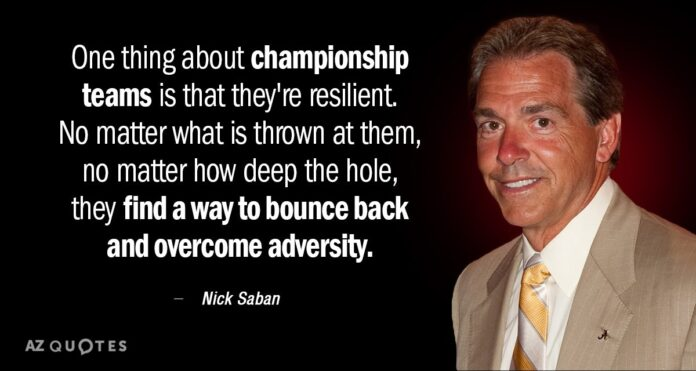nick saban quote one thing about championship teams is that