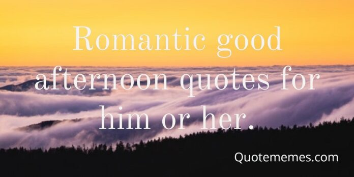 romantic good afternoon quotes for him or her quote memes