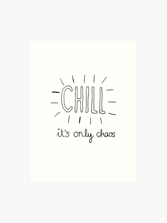 chill its only chaos quote art print