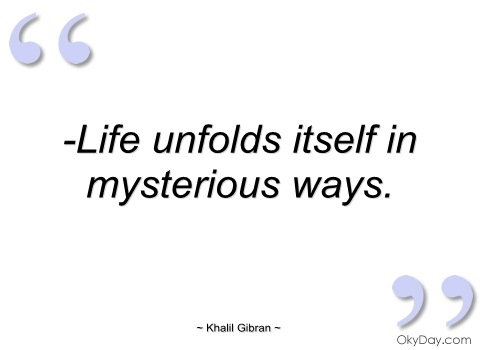 life unfolds itself in mysterious ways khalil gibran