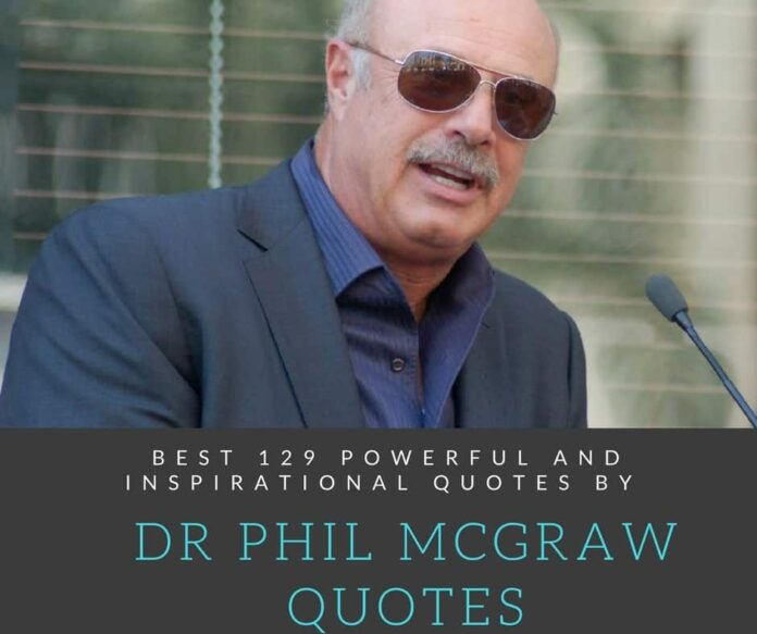 best 129 powerful and inspirational quotes dr phil mcgraw