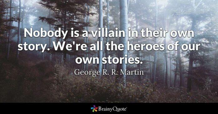 george r r martin nobody is a villain in their own