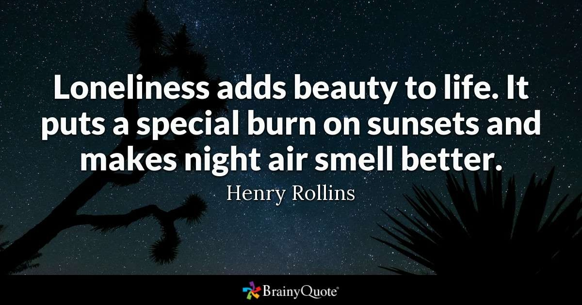 henry rollins loneliness adds beauty to life it puts a