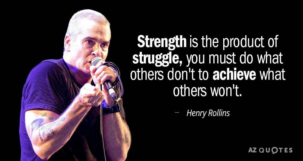 henry rollins quote strength is the product of struggle