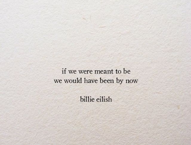 if we were meant to be we would have been now billie