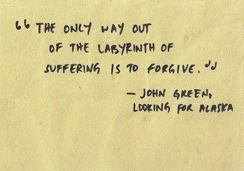 the only way out of the larinth of suffering is to forgive