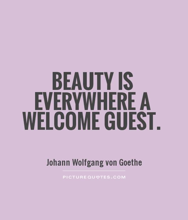 beauty is everywhere a welcome guest picture quotes