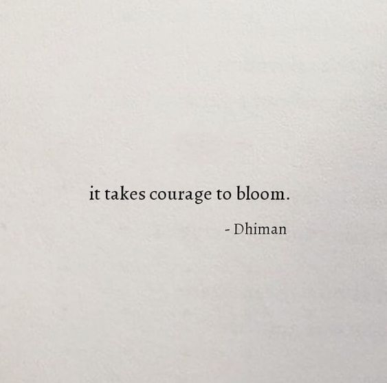 it takes courage to bloom on we heart it