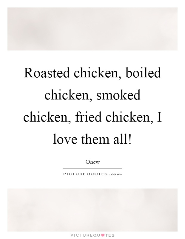 roasted chicken boiled chicken smoked chicken fried