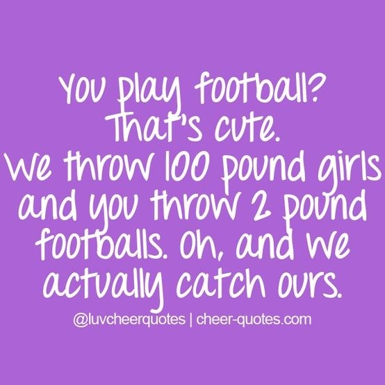 cheer quotes you play football thats cute we throw 100