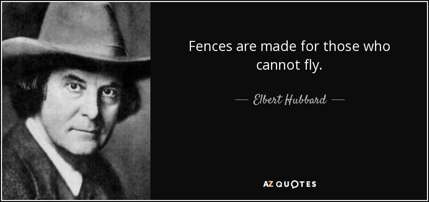 elbert hubbard quote fences are made for those who cannot fly