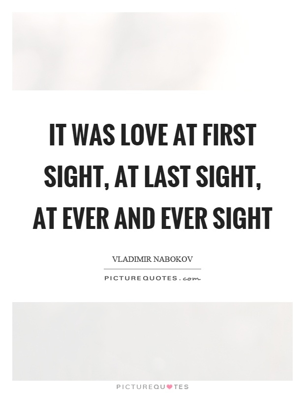 it was love at first sight at last sight at ever and ever