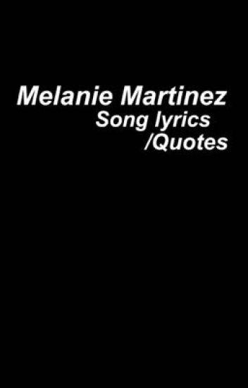 melanie martinez lyricsquotes a wattpad