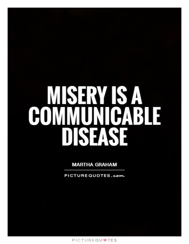 misery is a communicable disease picture quotes