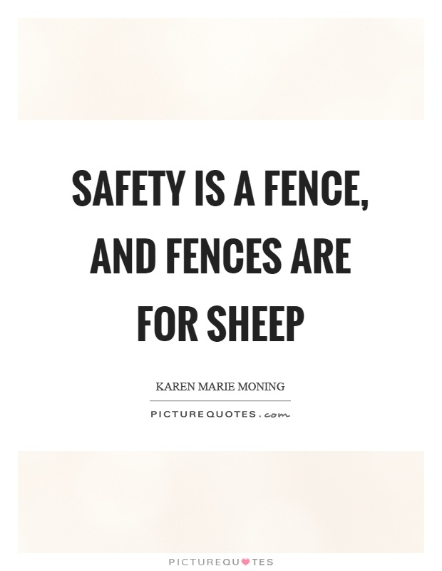 safety is a fence and fences are for sheep picture quotes