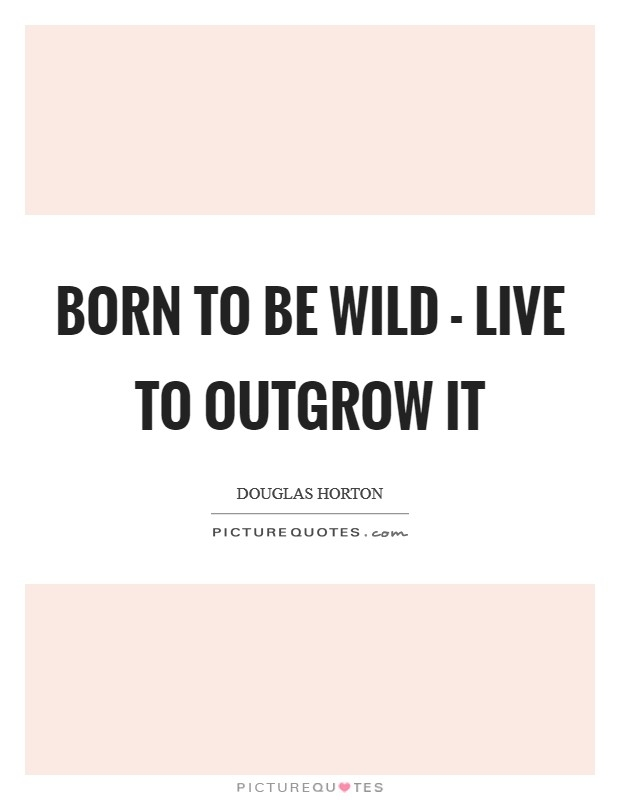 born to be wild quotes sayings born to be wild picture
