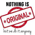 Nothing is original – but we do it anyway