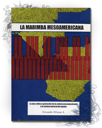 La marimba mesoamericana de Armando Alfonzo Alfonzo