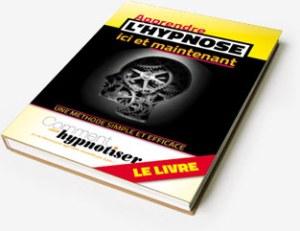 Apprendre l'hypnose ici et maintenant : le livre du blog Comment-hypnotiser.com