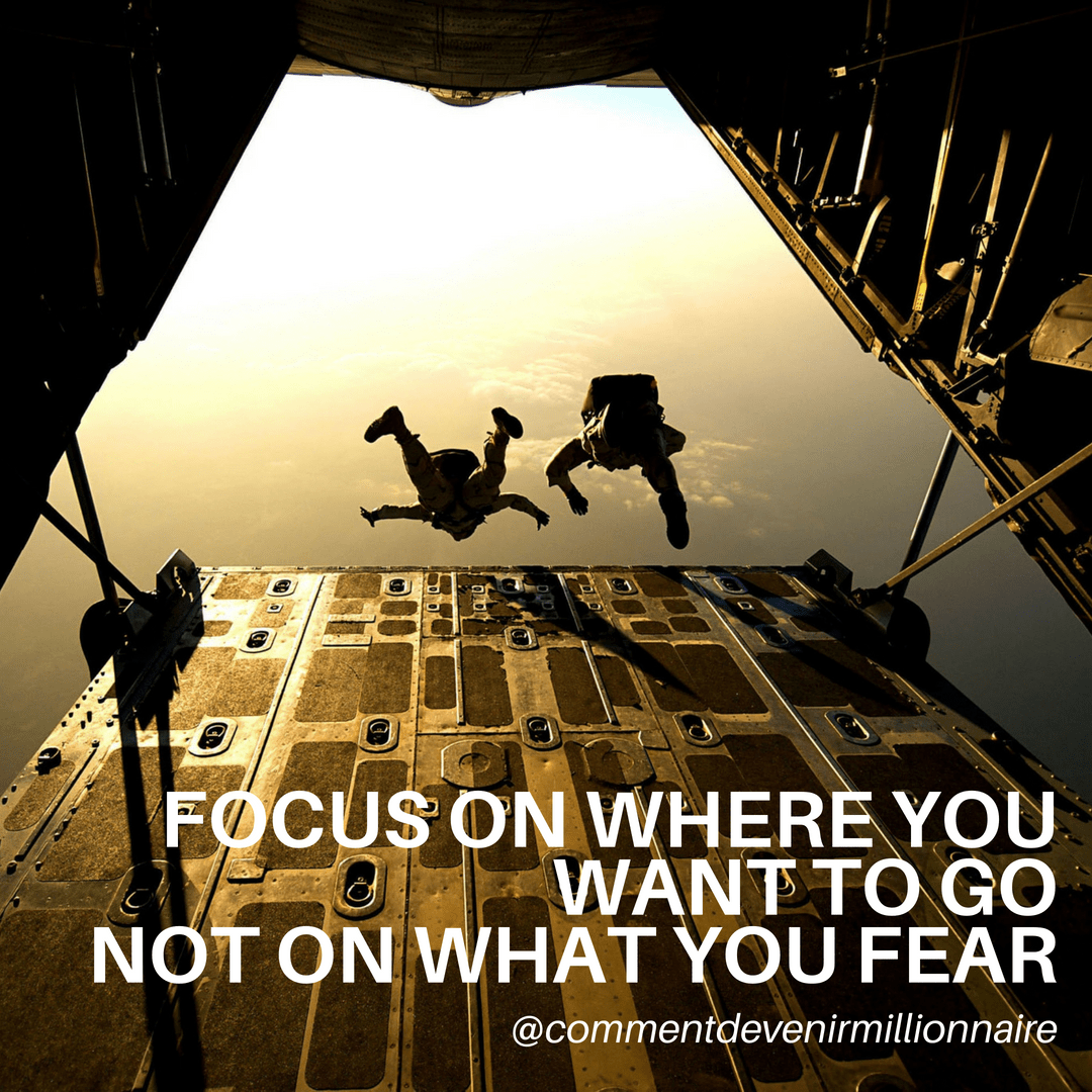 focus on where you want to go not on what you fear - commentdevenirmillionnaire