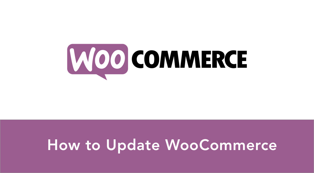 How to Update WooCommerce properly without breaking your