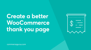 Creating a better WooCommerce Thank You Page