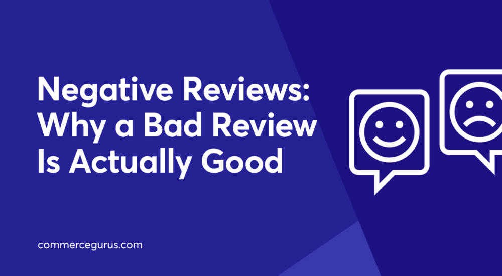 Negative Reviews: Why a Bad Review Is Actually Good