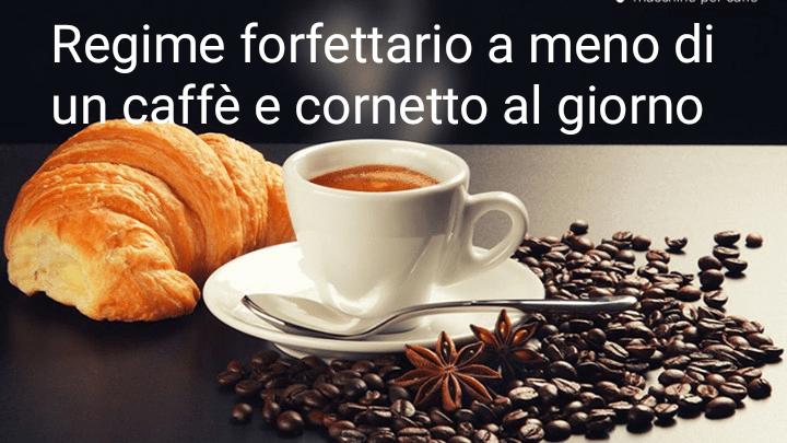 regime forfettario a meno di un caffè e cornetto al giorno