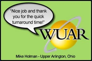 "WUAR Testimonial stating ""Nice job and thank you for the quick turnaround time"" - Mike Holman, Upper Arlington, Ohio"