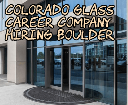 Colorado Glass Career Company Hiring Boulder