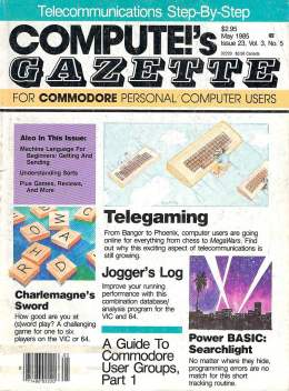 Compute Gazette - Issue 23 - May 1985 - Telegaming - Sword - Guide to Commodore Users Groups - Commodore VIC-20 64