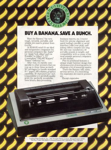 GORILLA BANANA PRINTERS FOR COMMODORE COMPUTERS: These were actually pretty popular printers for their time. Unfortunately the company that produced these, Leading Edge, was bought sometime in the early-mid 1990's by Packard Bell, which merged with NEC, and as of May 2002 was just called NEC. Compute August 1983.