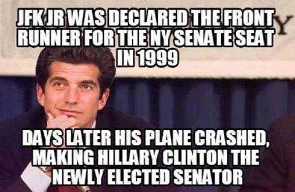 JFK Jr. was declared the front runner for the NY Senate Seat in 1999. Days later his plane crashed, making Hillary Clinton the newly elected Senator