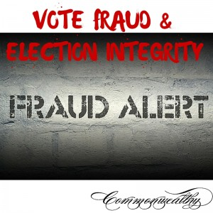 VOTE FRAUD & ELECTION INTEGRITY