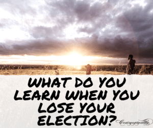 what do you learn when you lose your election