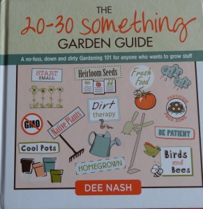 The 20-30 Something Garden Guide by Dee Nash