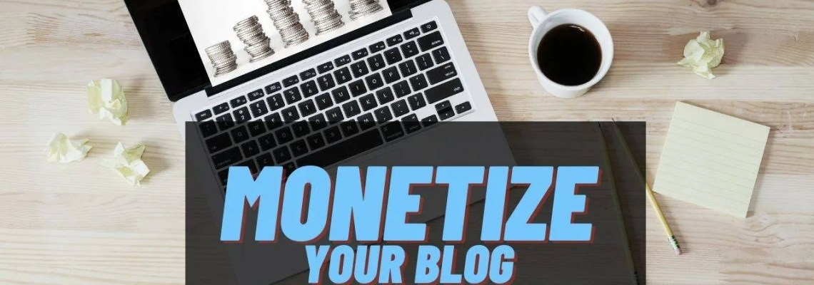 Monetize Your Blog in 10 Minutes