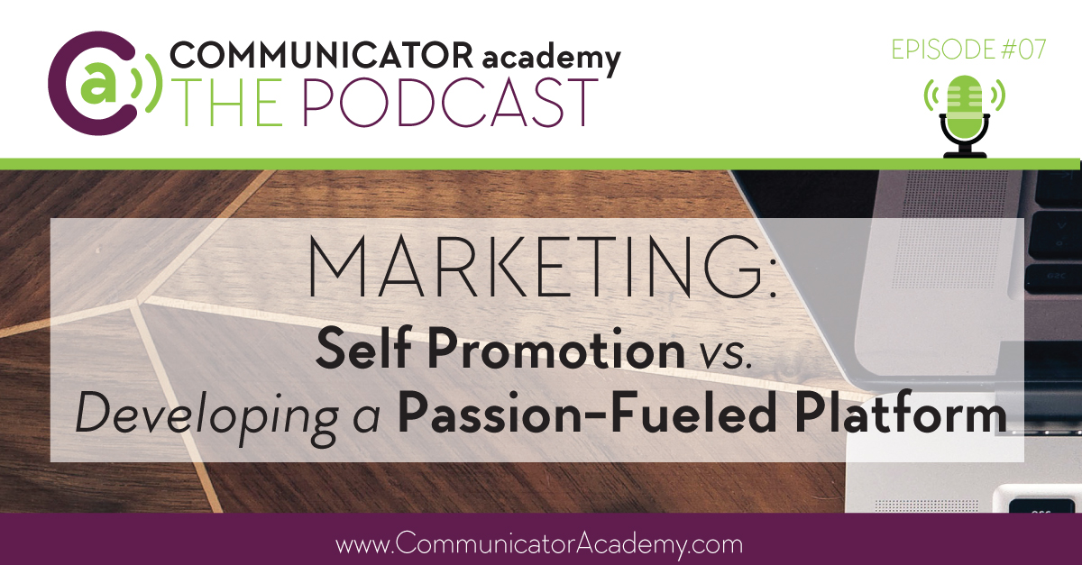 Episode #07: Marketing Self Promotion vs. Developing a Passion-fueled Platform