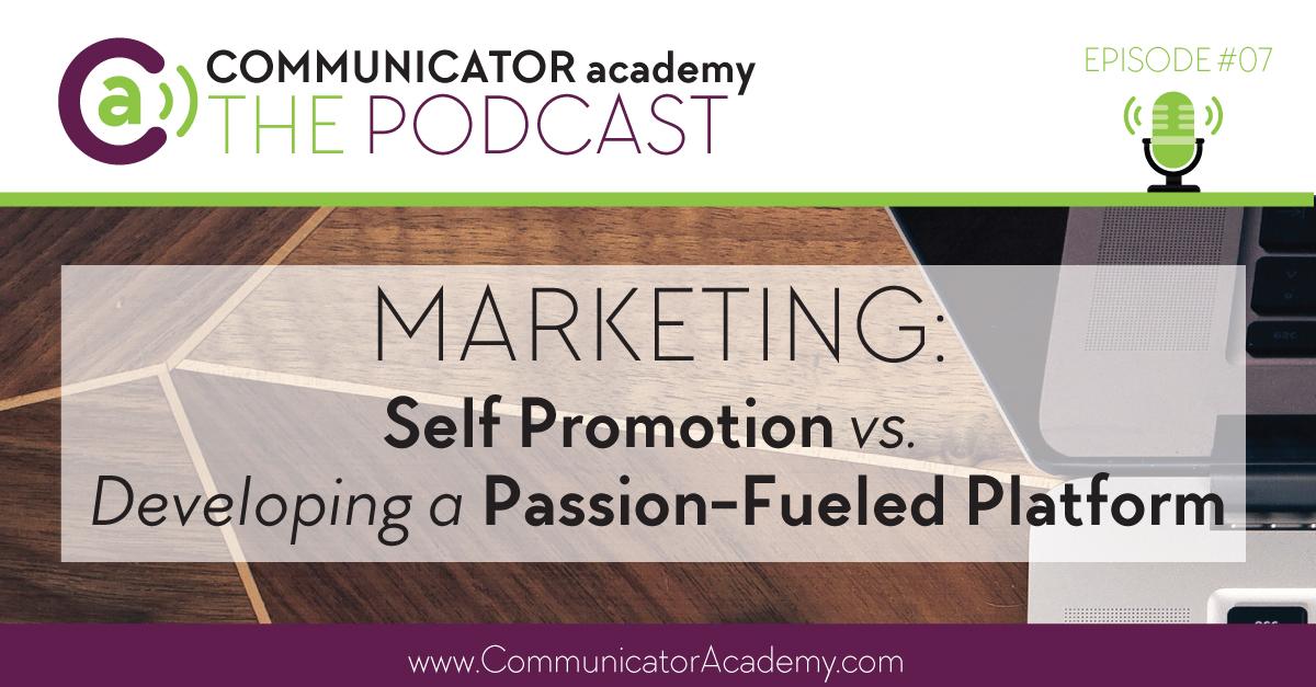 Episode #07: Marketing Self Promotion vs. Developing a Passion-fueled Platform