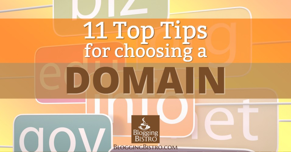 11 Top Tips for Choosing a Domain | Laura Christianson | BloggingBistro.com