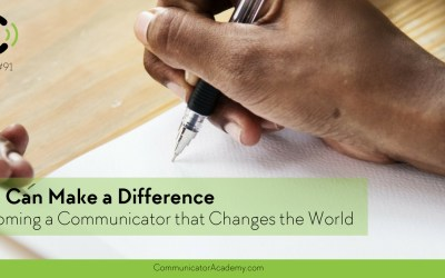 Eps: #91 You Can Make a Difference – Becoming a Communicator that Changes the World